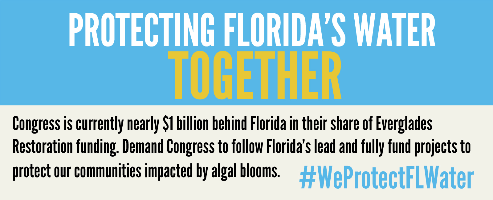 Congress is currently nearly $1 billion behind Florida in their share of Everglades Restoration funding. Demand Congress to follow Florida's lead and fully fund projects to protect our communities impacted by algal blooms. #WeProtectFLWater