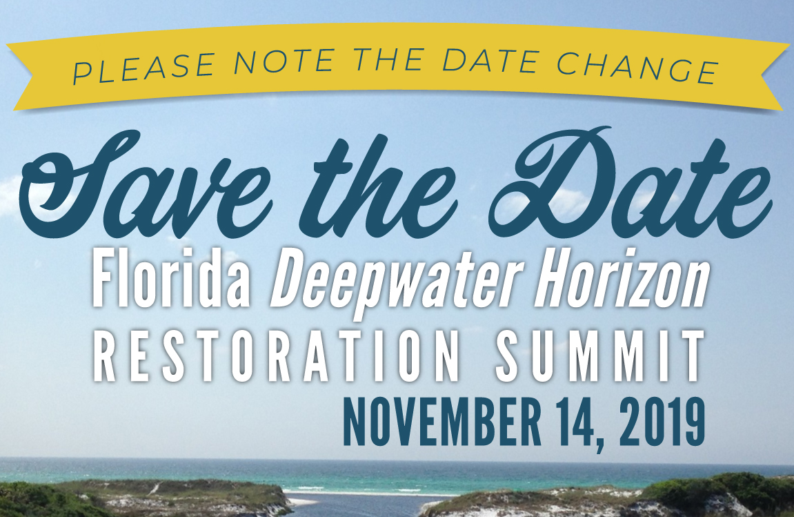 Save the Date, Florida Deepwater Horizon Restoration Summit, November 19, 2019 - The Summit will highlight information about ongoing, planned, and potential restoration efforts and priorities  in Florida, associated with Deepwater Horizon funding.