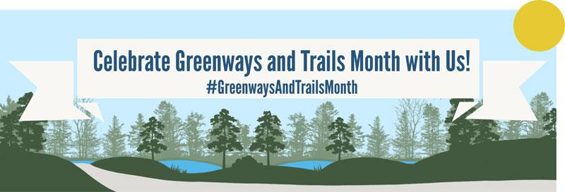 Celebrate Greenways and Trails Month with Us